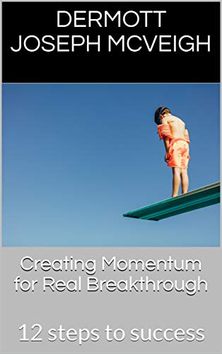 Creating Momentum for Real Breakthrough: 12 steps to success (English Edition)
