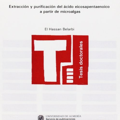Extracción y purificación del ácido eicosapentaenoico a partir de microalgas (Tesis Doctorales (Edición Electrónica)) por El Hassan Belarbi