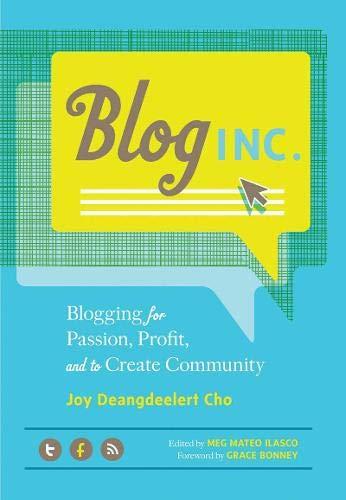 Blog Inc.: Blogging for Passion, Profit, and to Create Community par Joy Deangdeelert Cho