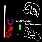 Lightsabre Cocksucking Blues [Explicit]