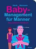 Baby-Management für Männer: Das praktische Handbuch