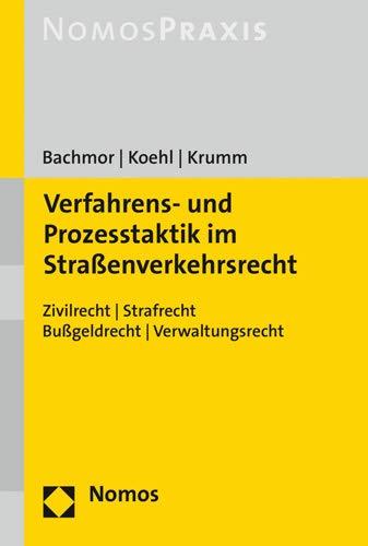 Verfahrens- und Prozesstaktik im Straßenverkehrsrecht: Zivilrecht | Strafrecht | Bußgeldrecht | Verwaltungsrecht