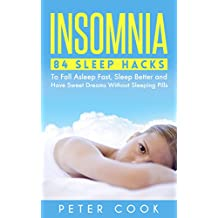 Insomnia: 84 Sleep Hacks To Fall Asleep Fast, Sleep Better and Have Sweet Dreams Without Sleeping Pills (Sleep Disorders, Sleep Apnea Snoring, Sleep Deprivation, ... Fatigue Syndrome Book 1) (English Edition)