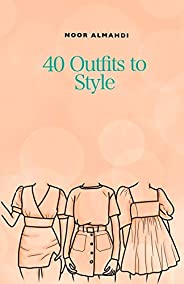 40 Outfits to Style: Design Your Style Workbook: Winter, Summer, Fall outfits and More - Drawing Workbook for