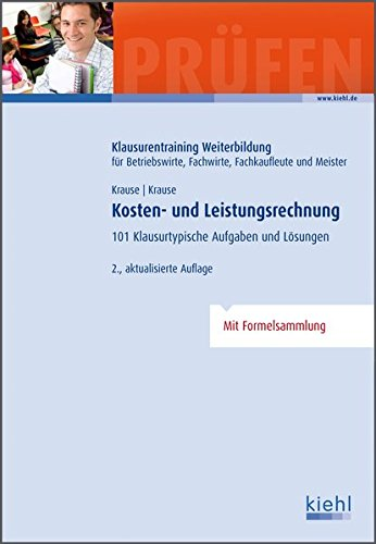 Kosten- und Leistungsrechnung: 101 Klausurtypische Aufgaben und Lösungen