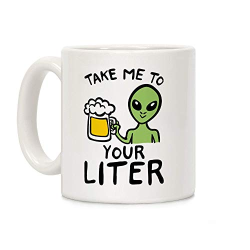 White Ceramic Mug Coffee Mug Take Me To Your Liter Alien Beer Parody 11/15 Ounce(Set Of 1)