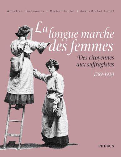 La longue marche des femmes : Des citoyennes aux suffragistes 1789-1920