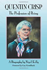 Quentin Crisp: The Profession of Being. A Biography Kindle Edition