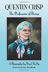 Quentin Crisp: The Profession of Being. A Biography