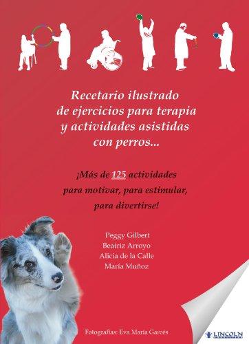 Recetario ilustrado de ejercicios para terapia y actividades asistidas con perros . . . por Peggy Gilbert