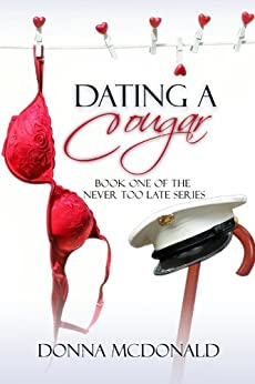 Dating A Cougar: Book One of the Never Too Late Series by [McDonald, Donna]