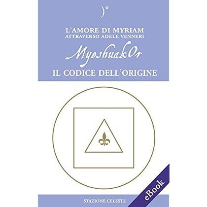 Myeshuakor - Il Codice Dell'origine (Biblioteca Celeste Vol. 30)