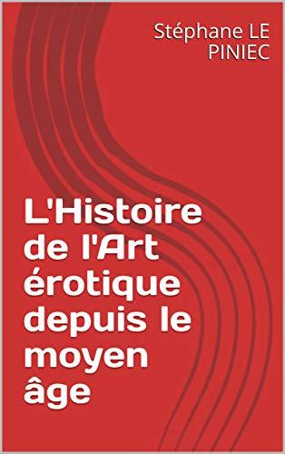 Couverture du livre L'Histoire de l'Art érotique depuis le moyen âge