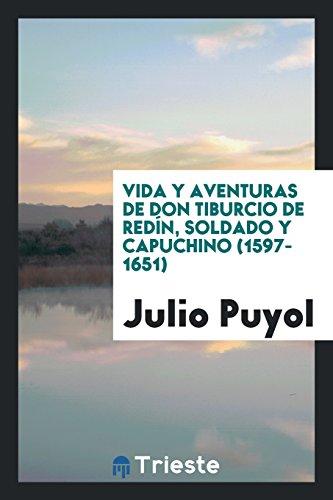 Descargar Libro Vida y aventuras de don Tiburcio de Redín, soldado y capuchino (1597-1651) de Julio Puyol
