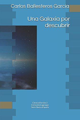 Una Galaxia por descubrir: Colección Lagrange. Ciencia Ficción 2 (Nueva España) por Carlos Ballesteros García