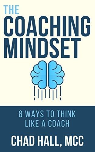 The Coaching Mindset: 8 Ways to Think Like a Coach (English ...