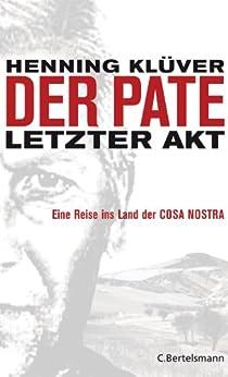 Der Pate - letzter Akt: Eine Reise ins Land der Cosa Nostra - von [Klüver, Henning]