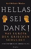 Hellas sei Dank!: Was Europa den Griechen schuldet - Eine historische Abrechnung - Karl-Wilhelm Weeber