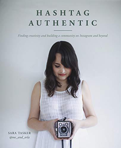 Hashtag Authentic: Be your best creative self via your Instagram online presence por Sara Tasker
