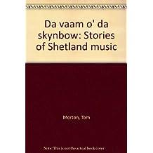 Da vaam o' da skynbow: Stories of Shetland music