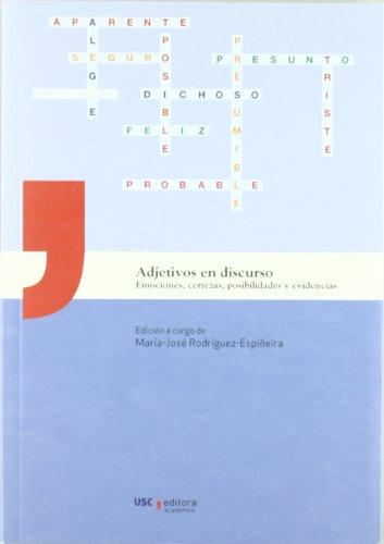 Adjetivos en discurso : emociones, certezas, posibilidades y evidencias