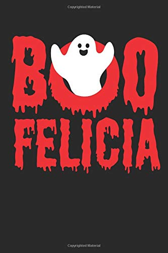 Boo Felicia!: Funny Halloween Ghost Composition Notebook. Ruled Notebook to Take Notes at Work. Lined Bullet Point Diary, To-Do-List or Journal For Men and Women.