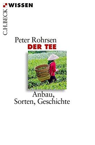 Der Tee: Anbau, Sorten, Geschichte (Beck'sche Reihe)