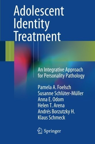 Adolescent Identity Treatment: An Integrative Approach for Personality Pathology by Pamela A. Foelsch (2014-07-30)