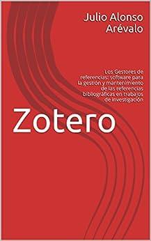 Zotero: software libre para la gestión y mantenimiento de las referencias bibliográficas en trabajos de investigación de [Arévalo, Julio Alonso]