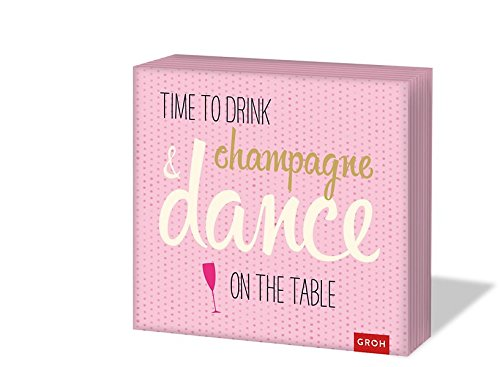 Time to drink champagne and dance on the table: Servietten (Geschenkewelt Time to drink champagne)