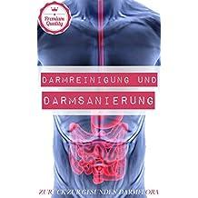 Darmreinigung und Darmsanierung: Zurück zur gesunden Darmflora