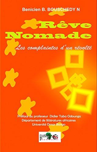 REVE NOMADE: LES COMPLAINTES D'UN RÉVOLTÉ par Benicien B. BOUSCHEDY N