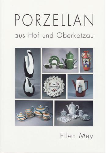Porzellan aus Hof und Oberkotzau (Bericht des Nordoberfränkischen Vereins für Natur-, Geschichts- und Landeskunde Hof)