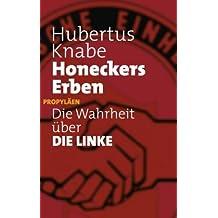 Honeckers Erben: Die Wahrheit über DIE LINKE