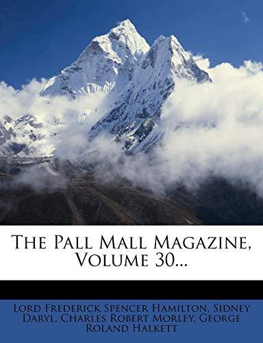 The Pall Mall Magazine, Volume 30.