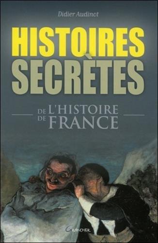 Histoires secrtes de l'histoire de France