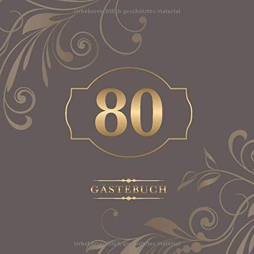 80 Gästebuch: Zur Feier des 80. Geburtstags | Als liebevolle Geschenkidee von Freunden und Verwandten | Dem Geburtstagskind die liebsten Glückwünsche | Für 60 Einträge | Gold auf Mocca