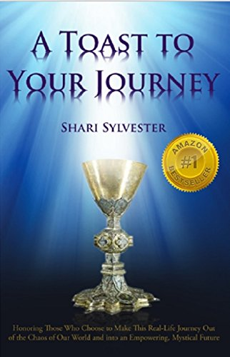 A Toast To Your Journey: Honoring Those Who Choose To Make A Real-life Journey Out Of The Stress And Chaos Of This World And Into An Empowered, Mystical Future por Shari Sylvester