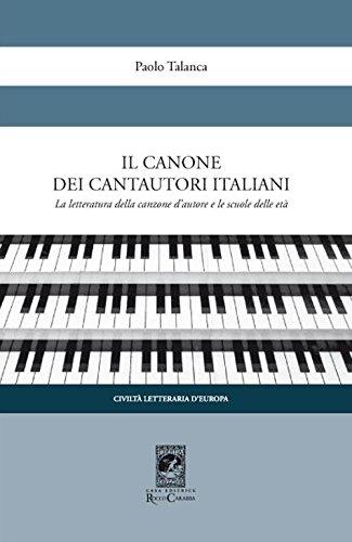 Il canone dei cantautori italiani. La letteratura della canzone d'autore e le scuole delle età par Paolo Talanca