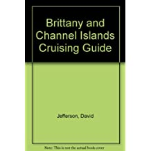 Brittany and Channel Islands Cruising Guide: Cherbourg to St.Nazaire, the Channel Islands and Brittany Canals