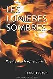 LES LUMIERES SOMBRES: Voyage d'un fragment d'âme