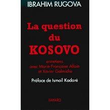 La Question du Kosovo : Entretiens avec Marie-Françoise Allain et Xavier Galmiche (Documents)