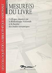 Mesure(s) du livre : Colloque organisé par la Bibliothèque nationale et la Société des études romantiques, 25-26 mai 1989