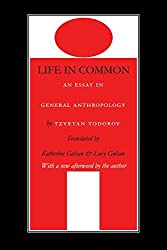 Life in Common: An Essay in General Anthropology (European Horizons) by Tzvetan Todorov (2001-03-01)