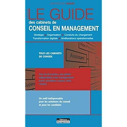 Le Guide des cabinets de conseil en management: Stratégie - Organisation - Conduite du changement - Transformation digitale - Améliorations opérationnelles