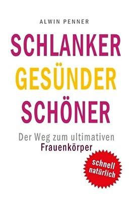 Schlanker Gesuender Schoener: Der Weg zum ultimativen Frauenkoerper - Die exakte Anleitung fuer Training und Ernaehrung.