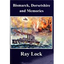 Bismarck, Dorsetshire and Memories (Memoirs (and Memories) of Ray Lock)