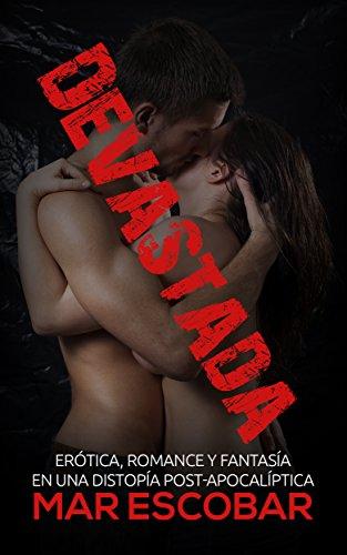 Devastada: Erótica, Romance y Fantasía en una Distopía Post-Apocalíptica (Novela Romántica