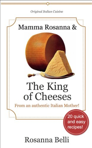mamma-rosanna-and-the-king-of-cheeses-20-quick-and-easy-recipes-directly-from-the-kitchen-of-an-auth
