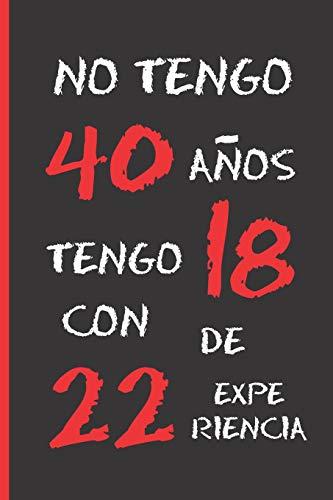 NO TENGO 40 AÑOS: REGALO DE CUMPLEAÑOS ORIGINAL Y DIVERTIDO.  DIARIO, CUADERNO...
